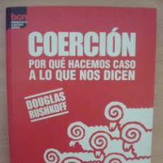 Libros: COERCIÓN (POR QUÉ HACEMOS CASO A LO QUE NOS DICEN) DOUGLAS RUSHKOFF - LA LIEBRE DE MARZO, 321 PGS. Lote 41514384