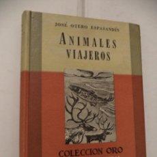 Libros: ANIMALES VIAJEROS. JOSÉ OTERO ESPASANDÍN. EDITORIAL ATLANTIDA. BUENOS AIRES. 1945.. Lote 41843059