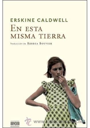 NARRATIVA. NOVELA. EN ESTA MISMA TIERRA - ERSKINE CALDWELL (Libros Nuevos - Literatura - Narrativa - Aventuras)