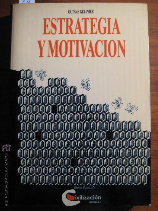ESTRATEGIA Y MOTIVACIÓN - OCTAVE GÉLINIER - EDICIONES CIVILIZACIÓN 1989 322 PÁGINAS CASTELLANO (Libros sin clasificar)
