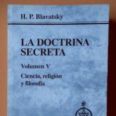 Libros: LA DOCTRINA SECRETA. SÍNTESIS DE LA CIENCIA, LA RELIGIÓN Y LA FILOSOFÍA. VOLUMEN V. CIENCIA, RELIGIÓ. Lote 42479203