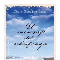 Libros: NARRATIVA NUEVA ERA. EL MENSAJE DEL NÁUFRAGO - CHARO GONZÁLEZ CASAS. Lote 42640887