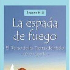Libros: LA ESPADA DE FUEGO : EL REINO DE LAS TIERRAS DE HIELO LIBRO SEGUNDO DE STUART HILL. Lote 42707535