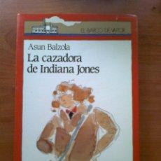 Libros: LA CAZADORA DE INDIANA JONES-ASUN BALZOLA-EL BARCO DE VAPOR-SM. Lote 43294070