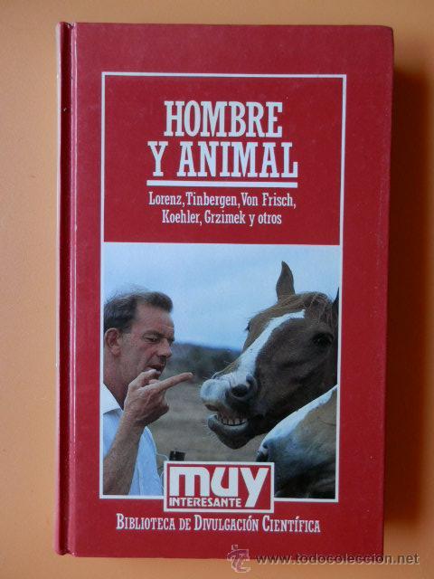 HOMBRE Y ANIMAL - LORENZ, TINBERGEN, VON FRISCH, KOEHLER, GRZIMEK Y OTROS (Libros sin clasificar)