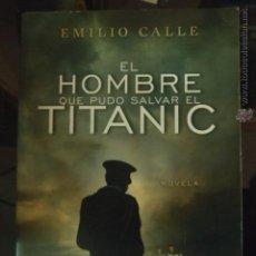 Libros: EL HOMBRE QUE PUDO SALVAR EL TITANIC , PLANETA.EMILIO CALLE.. Lote 43349786
