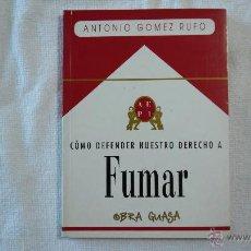 Libros: CÓMO DEFENDER NUESTRO DERECHO A FUMAR - ANTONIO GÓMEZ RUFO – 1992. Lote 43389584