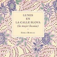 Libros: NARRATIVA. NOVELA. LUNES EN LA CALLE SLOVA. LA MUJER BOSNIA - ERIKA BORNAY. Lote 43766896