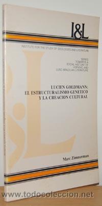 LUCIEN GOLDMANN: EL ESTRUCTURALISMO GENÉTICO Y LA CREACIÓN CULTURAL - MARC ZIMMERMAN (Libros sin clasificar)