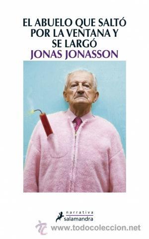 NARRATIVA. NOVELA. EL ABUELO QUE SALTÓ POR LA VENTANA Y SE LARGÓ - JONAS JONASSON (Libros Nuevos - Literatura - Narrativa - Aventuras)