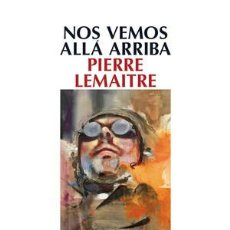Libros: NARRATIVA. NOVELA. NOS VEMOS ALLÁ ARRIBA - PIERRE LEMAITRE. Lote 44553170
