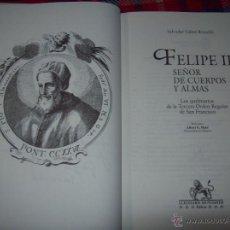 Libros: FELIPE II.SEÑOR DE CUERPOS Y ALMAS.SALVADOR CABOT. LLEONARD MUNTANER,ED. 1ª EDICIÓN .2005. UNA JOYA!. Lote 64423906