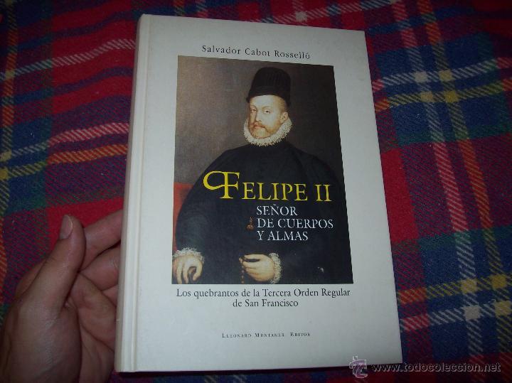 Libros: FELIPE II.SEÑOR DE CUERPOS Y ALMAS.SALVADOR CABOT. LLEONARD MUNTANER,ED. 1ª EDICIÓN .2005. UNA JOYA! - Foto 2 - 64423906