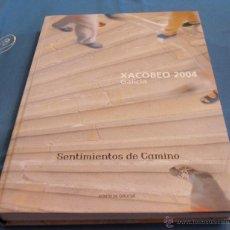 Libros: XACOBEO 2004, GALICIA, SENTIMIENTOS DE CAMINO. Lote 45147999