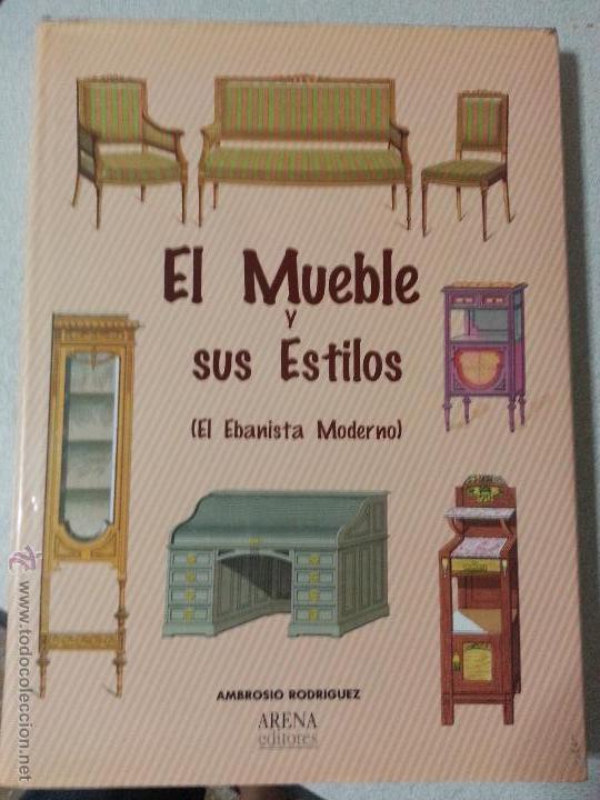 MUEBLES ANTIGUOS - MAGNIFICO LIBRO EL MUEBLE Y SUS ESTILOS MARAVILLOSAS LAMINAS EL EBANISTA MODERNO (Libros sin clasificar)