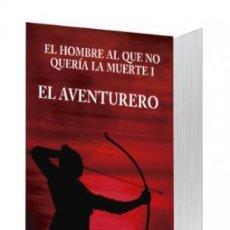 Libros: NARRATIVA. NUEVA ERA. EL HOMBRE AL QUE NO QUERÍA LA MUERTE I. EL AVENTURERO - ÁNGELA EDO. Lote 45260598