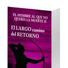 Libros: NARRATIVA. NUEVA ERA. EL HOMBRE AL QUE NO QUERÍA LA MUERTE II. EL LARGO CAMINO DEL RETORNO - ÁNGELA. Lote 45261304
