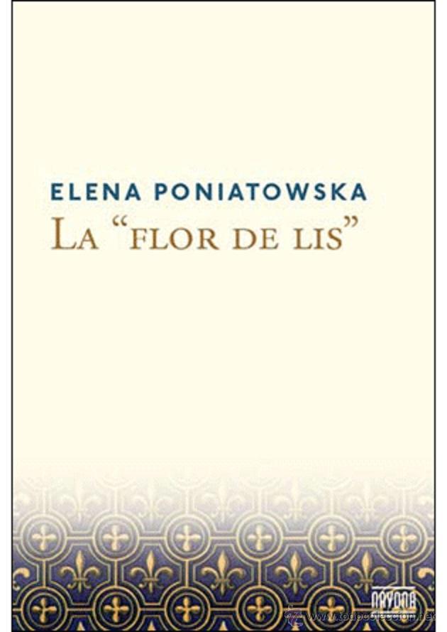 NARRATIVA. NOVELA. LA FLOR DE LIS - ELENA PONIATOWSKA (Libros Nuevos - Literatura - Narrativa - Aventuras)