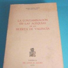Libros: LA CONTAMINACIÓN EN LAS ACEQUIAS DE LA HUERTA DE VALENCIA. JAVIER GARCÍA GÓMEZ. Lote 48323900