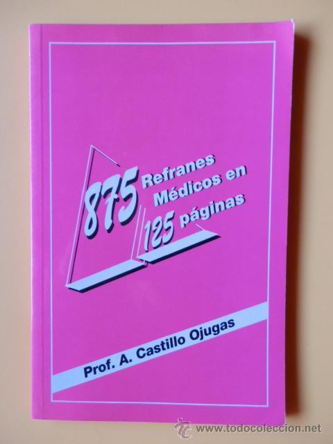 875 REFRANES MÉDICOS EN 125 PÁGINAS - PROF. A. CASTILLO OJUGAS (Libros sin clasificar)
