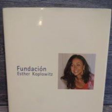 Libros: FUNDACIÓN ESTHER KOPLOWITZ. INT - GUSTAVO VILLAPALOS SALAS. EDICIÓN 2013. TAPA DURA. COMO NUEVO.. Lote 49230826
