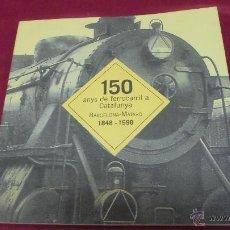 Libros: 150 ANYS DE FERROCARRIL CATALUNYA. BARCELONA - MATARÓ. 1848-1998. PRIMERA EDICIÓ. 1998.. Lote 50063429