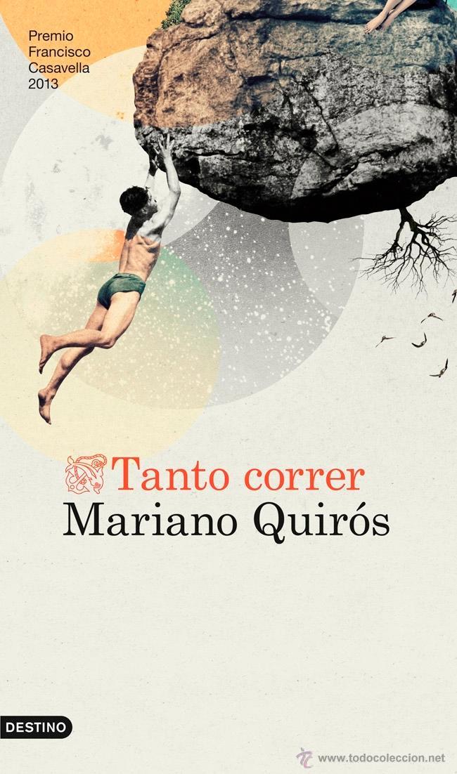 NARRATIVA. NOVELA. TANTO CORRER - MARIANO QUIRÓS (PREMIO DE NOVELA FRANCISCO CASAVELLA 2013) (Libros Nuevos - Literatura - Narrativa - Aventuras)