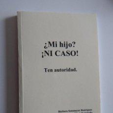 Libros: ¿MI HIJO? ¡NI CASO! TEN AUTORIDAD - BÁRBARA SOTOMAYOR RODÍGUEZ, ALBERTO MASÓ PORTABELLA, 2009. Lote 203026407