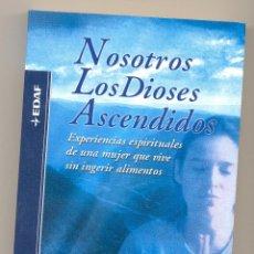 Libros: NOSOTROS,LOS DIOSES ASCENDIDOS.EXPERIENCIAS ESPIRITUALES DE UNA MUJER QUE VIVE SIN INGERIR ALIMENTOS. Lote 51157836
