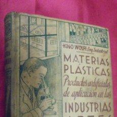 Libros: MATERIAS PLASTICAS. PRODUCTOS ARTIFICIALES DE APLICACION EN LAS INDUSTRIAS ARTES Y OFICIOS. HIGO WOL. Lote 51254062