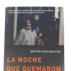 Libros: LA NOCHE QUE QUEMARON A LA MENDIGA - ARTURO SAN AGUSTIN - LA ESFERA DE LOS LIBROS - MADRID - 2006 -. Lote 53273138