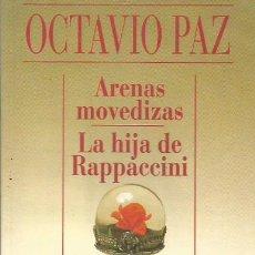 Libros: ARENAS MOVEDIZAS/LA HIJA DE RAPPACCINI - PAZ,OCTAVIO. Lote 245133225