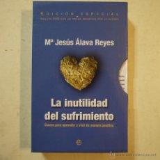 Libros: LA INUTILIDAD DEL SUFRIMIENTO. INCLUYE EL DVD - M.ª JESÚS ÁLAVA REYES - LA ESFERA DE LOS LIBROS. Lote 53696680