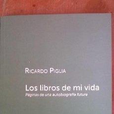 Libros: LOS LIBROS DE MI VIDA, RICARDO PIGLIA - PÁGINAS DE UNA AUTOGRIOGRAFÍA FUTURA - ARGENTINA - 2014. Lote 54084751