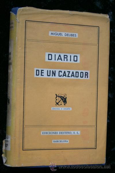 DIARIO DE UN CAZADOR - MIGUEL DELIBES - 1955 - PRIMERA EDICIÓN - CON SOBRECUBIERTA - CAZA (Libros sin clasificar)