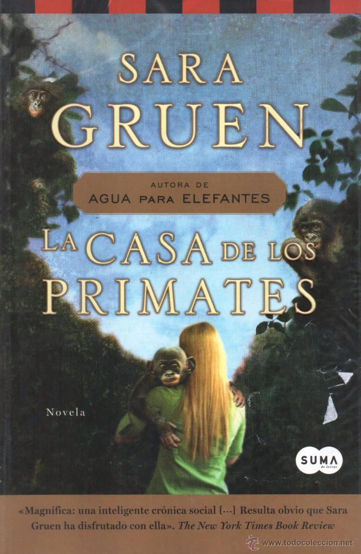 LA CASA DE LOS PRIMATES DE SARA GRUEN - SUMA, 2011 (Libros Nuevos - Literatura - Narrativa - Aventuras)