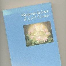 Libros: MUJERES DE LUZ -R. Y J.P. CARTIER- ENVÍO: 2,50 € *.. Lote 54180636