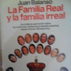 Libros: LA FAMILIA REAL Y LA FAMILIA IRREAL, JUAN BALANSÓ, ED. PLANETA. Lote 54300970