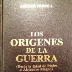 Libros: LOS ORÍGENES DE LA GUERRA DESDE LA EDAD DE PIEDRA A ALEJANDRO MAGNO. ARTHER FERRILL.. Lote 54839399
