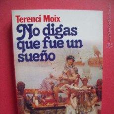 Libros: TERENCI MOIX.-NO DIGAS QUE FUE UN SUEÑO.-PREMIO PLANETA.-AÑO 1986.. Lote 54931878