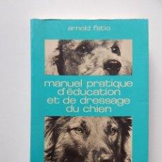 Libros: MANUEL PRATIQUE D´ÉDUCATION ET DE DRESSAGE DU CHIEN - ARNOLD FATIO, 1983. Lote 55032906