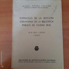 Libros: CATALOGO DE LA SECCION CERVANTINA DE LA BIBLIOTECA PUBLICA CIUDAD REAL. 1969. Lote 55398124