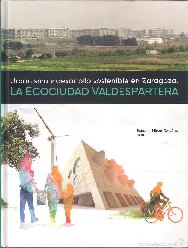 URBANISMO Y DESARROLLO SOSTENIBLE EN ZARAGOZA: LA ECOCIUDAD VALDESPARTERA. PRAMES 2010 (Libros sin clasificar)