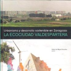 Libros: URBANISMO Y DESARROLLO SOSTENIBLE EN ZARAGOZA: LA ECOCIUDAD VALDESPARTERA. PRAMES 2010. Lote 56031869