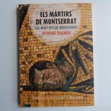 Libros: ELS MÀRTIRS DE MONTSERRAT. LOS MÁRTIRES DE MONTSERRAT - BERNABÉ DALMAU, 1ª EDIC. 2013. Lote 56259634