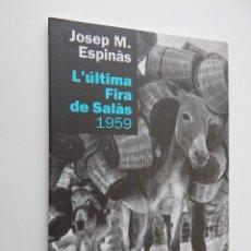 Libros: L'ÚLTIMA FIRA DE SALÀS 1959 - JOSEP M. ESPINÀS 1ª EDIC. 2009. Lote 56323458