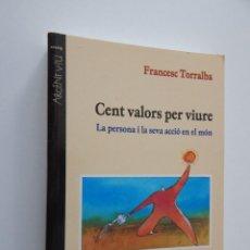 Libros: CENT VALORS PER VIURE - LA PERSONA I LA SEVA ACCIÓ EN EL MÓN / FRANCESC TORRALBA 2001. Lote 56325630
