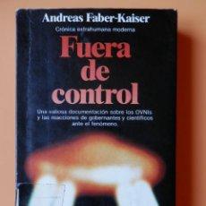 Libros: FUERA DE CONTROL. CRÓNICA EXTRAHUMANA MODERNA. UNA VALIOSA DOCUMENTACIÓN SOBRE LOS OVNIS Y LAS REACC. Lote 56367825