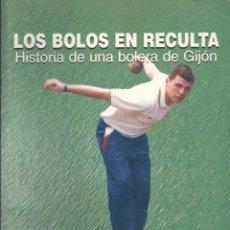 Libros: LOS BOLOS EN RECULTA. HISTORIA DE UNA BOLERA DE GIJÓN.. Lote 56638123