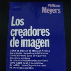 Libros: LOS CREADORES DE IMAGEN. WILIAM MEYERS. PLANETA.. Lote 57035614